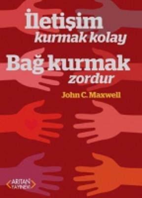 İletişim Kurmak Kolay Bağ Kurmak Zordur John C. Maxwell