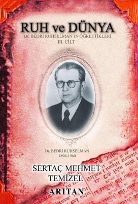 Ruh ve Dünya 3 Dr. Bedri Ruhselman'ın Öğrettikleri Sertaç Mehmet Temiz
