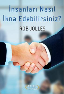 İnsanları Nasıl İkna Edebilirsiniz? Rob Jolles