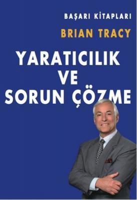 Yaratıcılık ve Sorun Çözme Brian Tracy