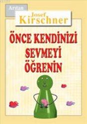 Önce Kendinizi Sevmeyi Öğrenin Josef Kirschner