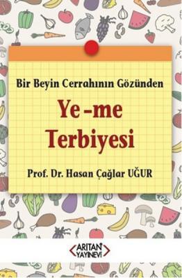 Bir Beyin Cerrahının Gözünden Ye-Me Terbiyesi Prof. Dr. Hasan Çağlar U